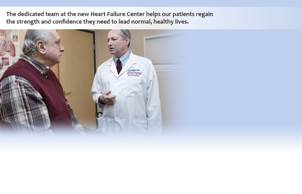 The dedicated team at the new Heart Failure Center helps our patients regain the strength and confindence they need to lead normal, healthy lives.