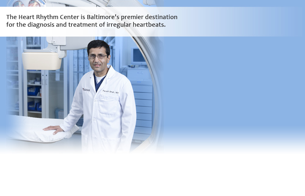 The Heart Rhythm Center is Baltimore's premier destination for the diagnosis and treatment of irregular heartbeats.