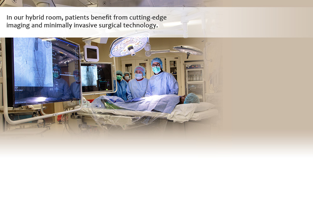 In our hybrid room, patients benefit from cutting-edge imaging and minimally invasive surgical technology.