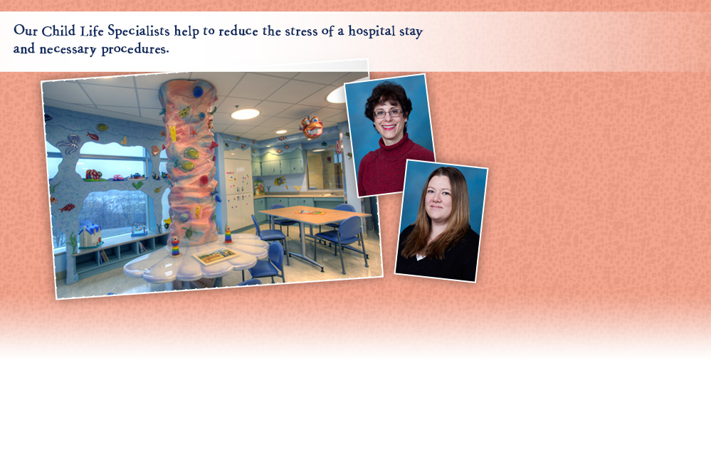 Our Child Life Specialists help to reduce the stress of a hospital stay and necessary procedures.