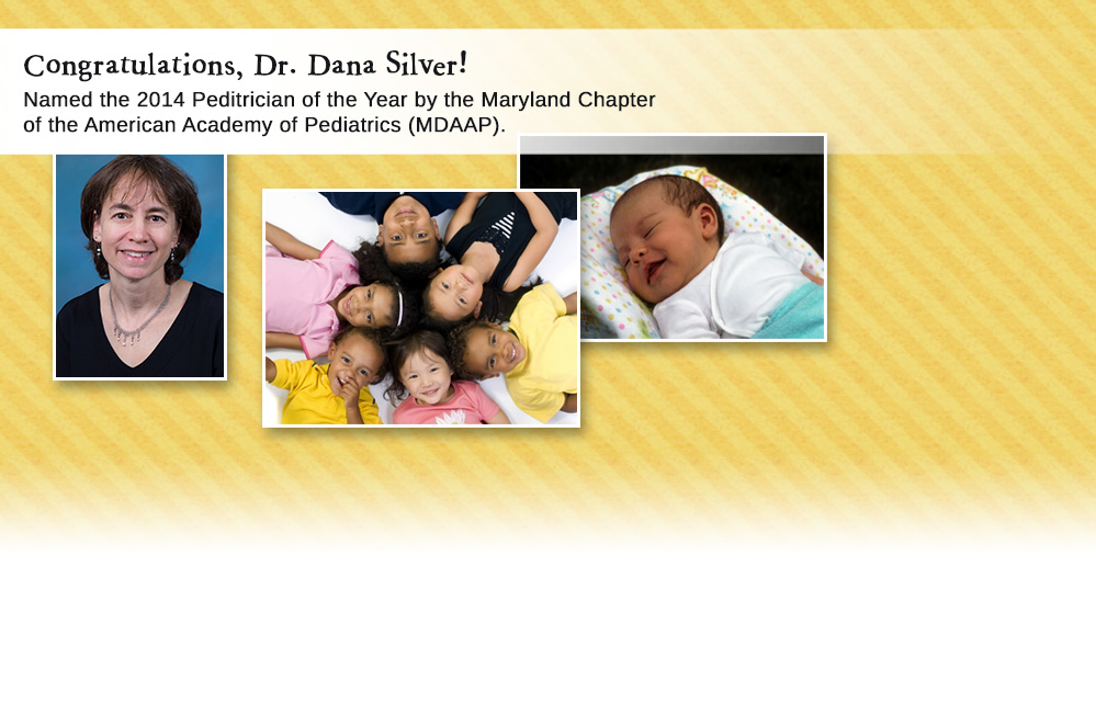 Congratulations, Dr. Dana Silver! Named the 2014 Peditrician of the Year by the Maryland Chapter of the American Academy of Pediatrics (MDAAP).