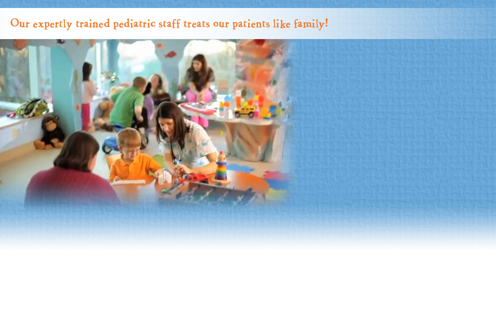 Our expertly trained pediatric staff treats our patients like family!