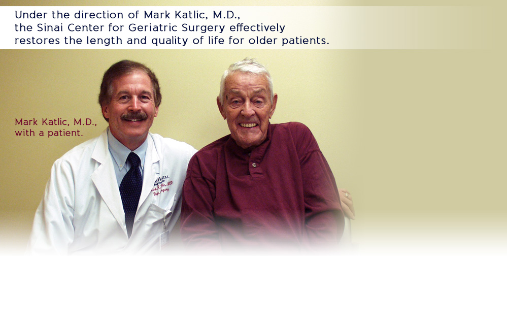Under the direction of Mark Katlic, M.D., the Sinai Center for Geriatric Surgery effectively restores the length and quality of life for older patients