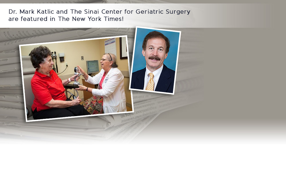 Dr. Mark Katlic and The Sinai Center for Geriatric Surgery are featured in The New York Times!