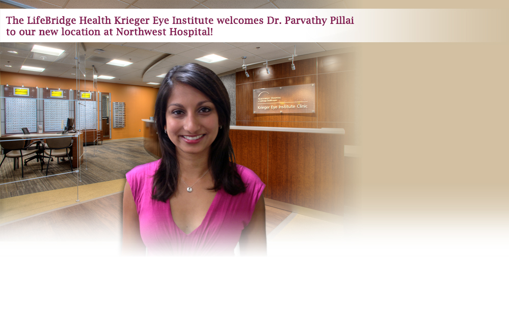 The LifeBridge Health Krieger Eye Institute welcomes Dr. Parvathy Pillai to our new location at Northwest Hospital!