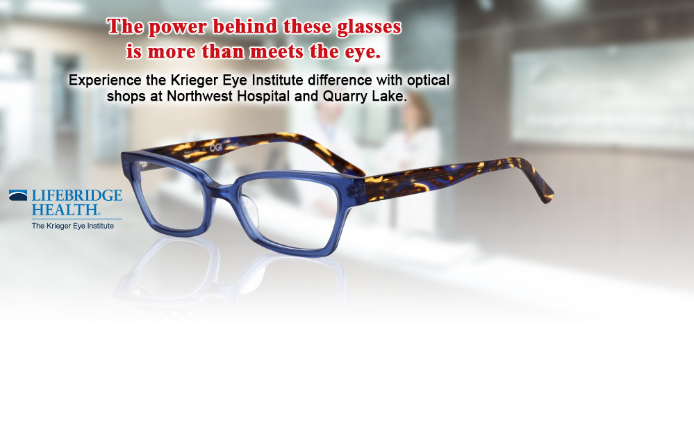 The power behind these glasses is more than meets the eye. Experience the Krieger Eye Institute difference with optical shops at Northwest Hospital and Quarry Lake.