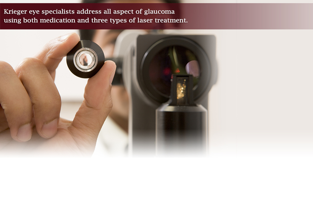 Krieger Eye specialists address all aspect of glaucoma using both medication and three types of laser treatment.