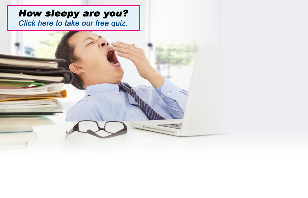 How sleepy are you? Click here to take our free quiz.
