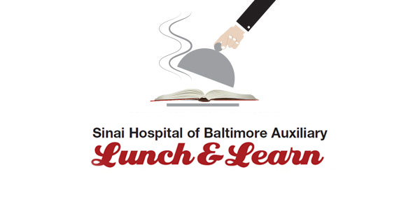 Sinai Hospital of Baltimore Auxiliary Lunch and Learn - Save the Date