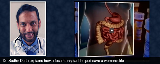Dr. Sudhir Dutta explains how a fecal transplant helped save a woman's life.