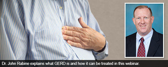 Dr. John Rabine explains what GERD is and how it can be treated in this webinar.