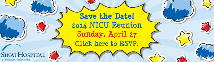 Save the Date! 2014 NICU Reunion, Sunday, April 27, 2014. Click here to RSVP.