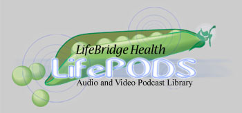 LifeBridge Health LifePODS - Audio and Video Podcast Library