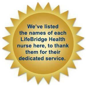 We've listed the names of each LifeBridge Health nurse here, to thank them for their dedicated service.